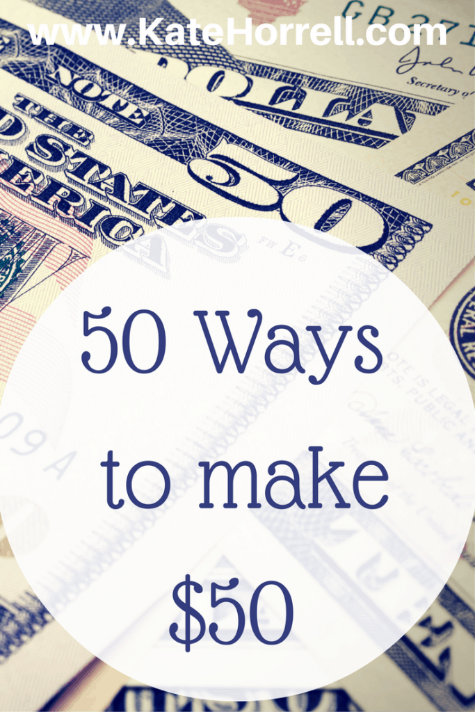 60 Ways To Make 50 Dollars Fast - And Not Quite As Fast - KateHorrell