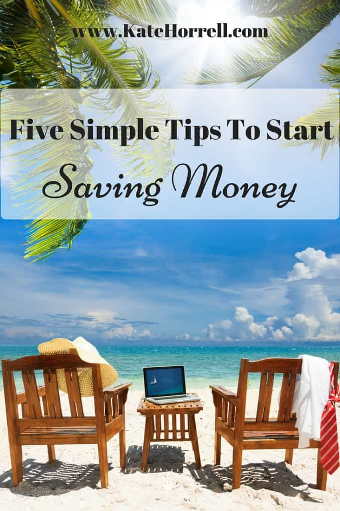 Five super-simple Savings Tips to get you started and keep you moving in the right direction.