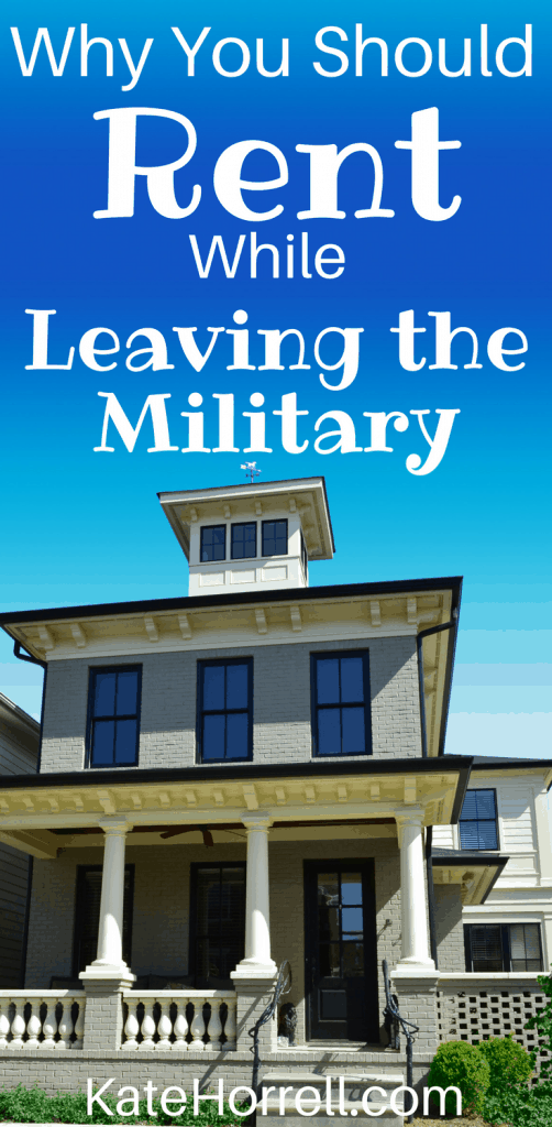 Why military families should rent, not buy, a house while settling into their civilian life.