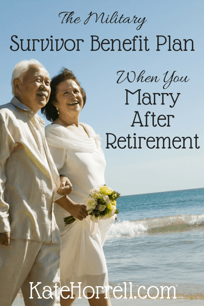 You only have one year to sign up for the military's Survivor Benefit Plan (SBP) if you marry after retirement | www.KateHorrell.com