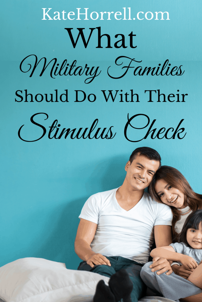 What Military Families Should Do With Their COVID Stimulus Checks | KateHorrell.com
